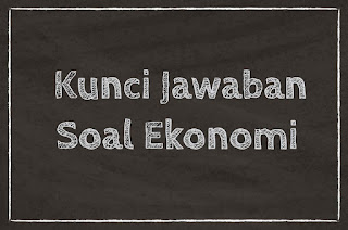 Kunci Jawaban soal ekonomi SMA tentang Sistem Perekonomian