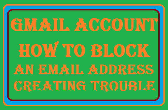 http://www.wikigreen.in/2015/10/gmail-account-how-to-block-email-id-of.html