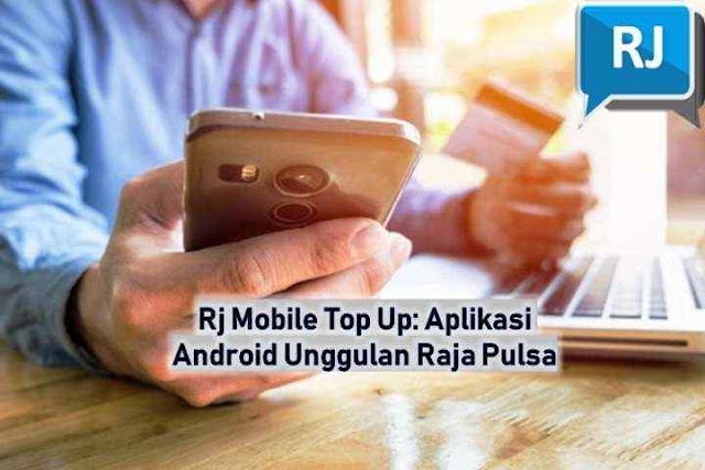 Rj Mobile Top Up: Aplikasi Android Unggulan Raja Pulsa