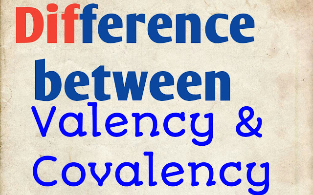 Difference between valency and covalency