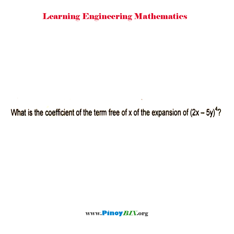 What is the coefficient of the term free of x of the expansion of (2x – 5y)^4?