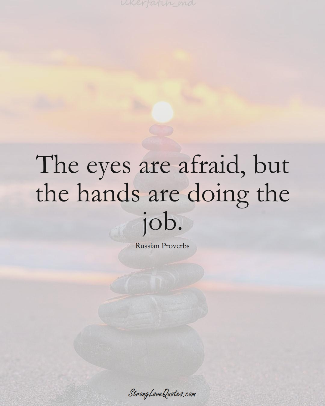 The eyes are afraid, but the hands are doing the job. (Russian Sayings);  #AsianSayings