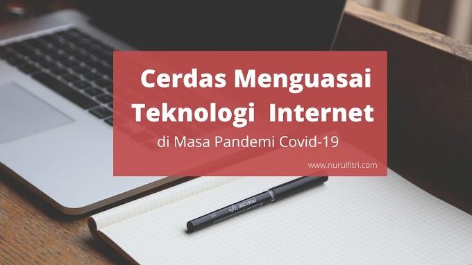 Cerdas Menguasai Teknologi  Internet di Masa Pandemi Covid-19