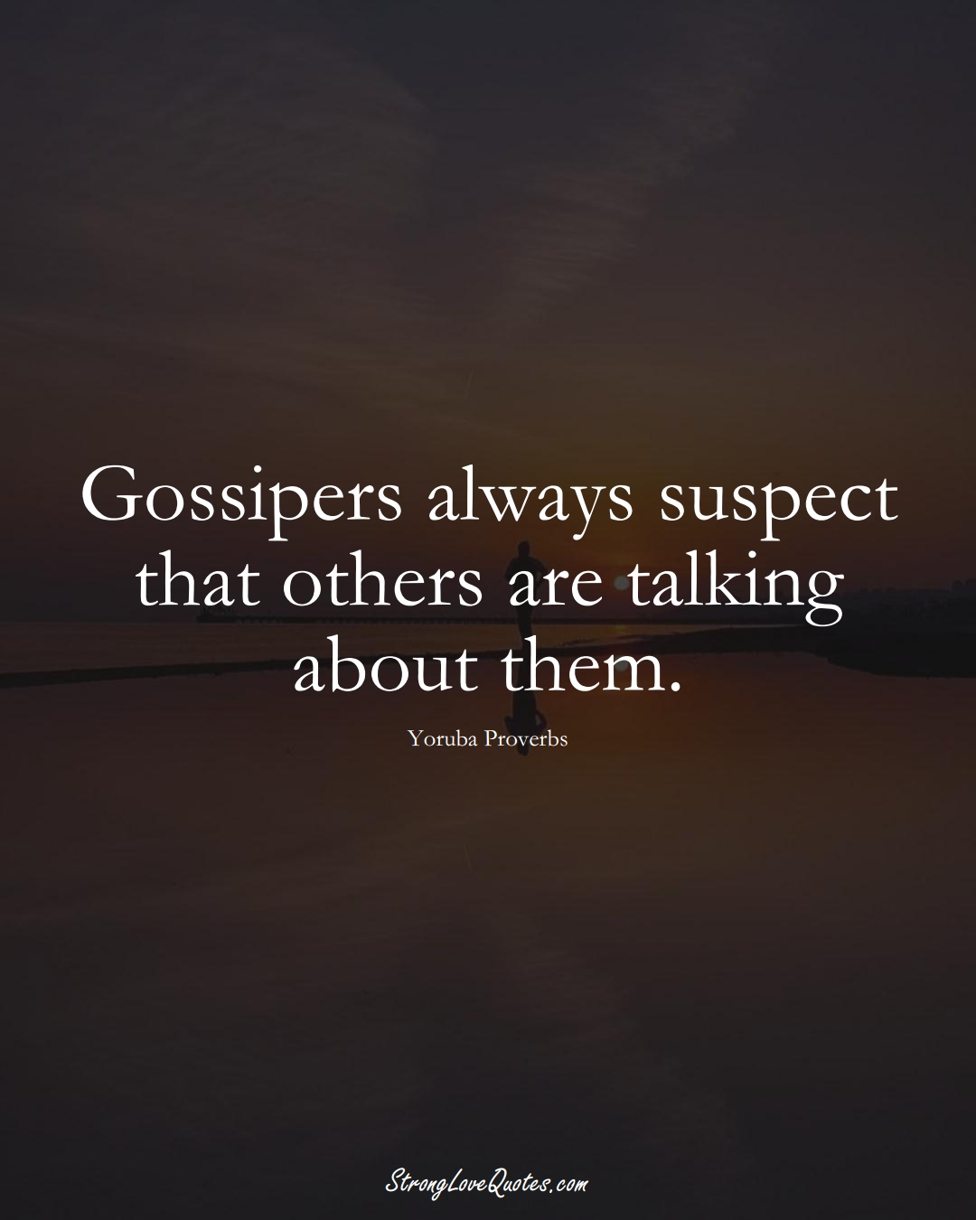 Gossipers always suspect that others are talking about them. (Yoruba Sayings);  #aVarietyofCulturesSayings