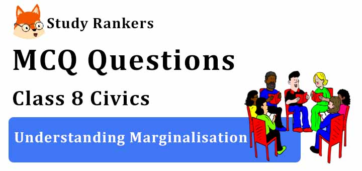 MCQ Questions for Class 8 Civics: Ch 7 Understanding Marginalisation