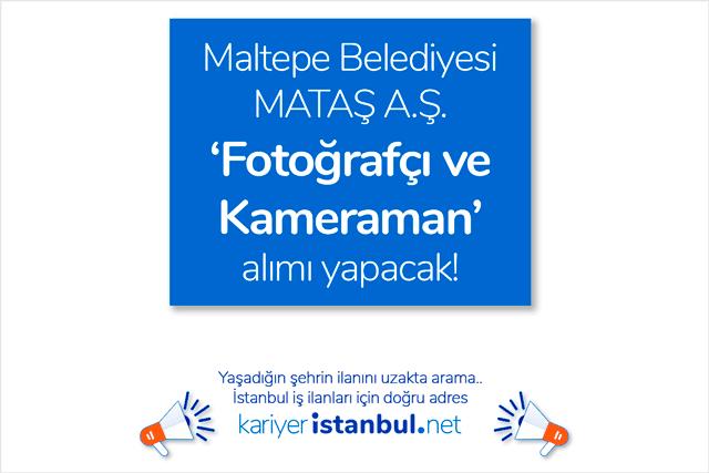 Maltepe Belediyesi iştiraki MATAŞ AŞ fotoğrafçı ve kameraman alımı yapacak. İstanbul'daki belediye ilanları kariyeristanbul.net'te!
