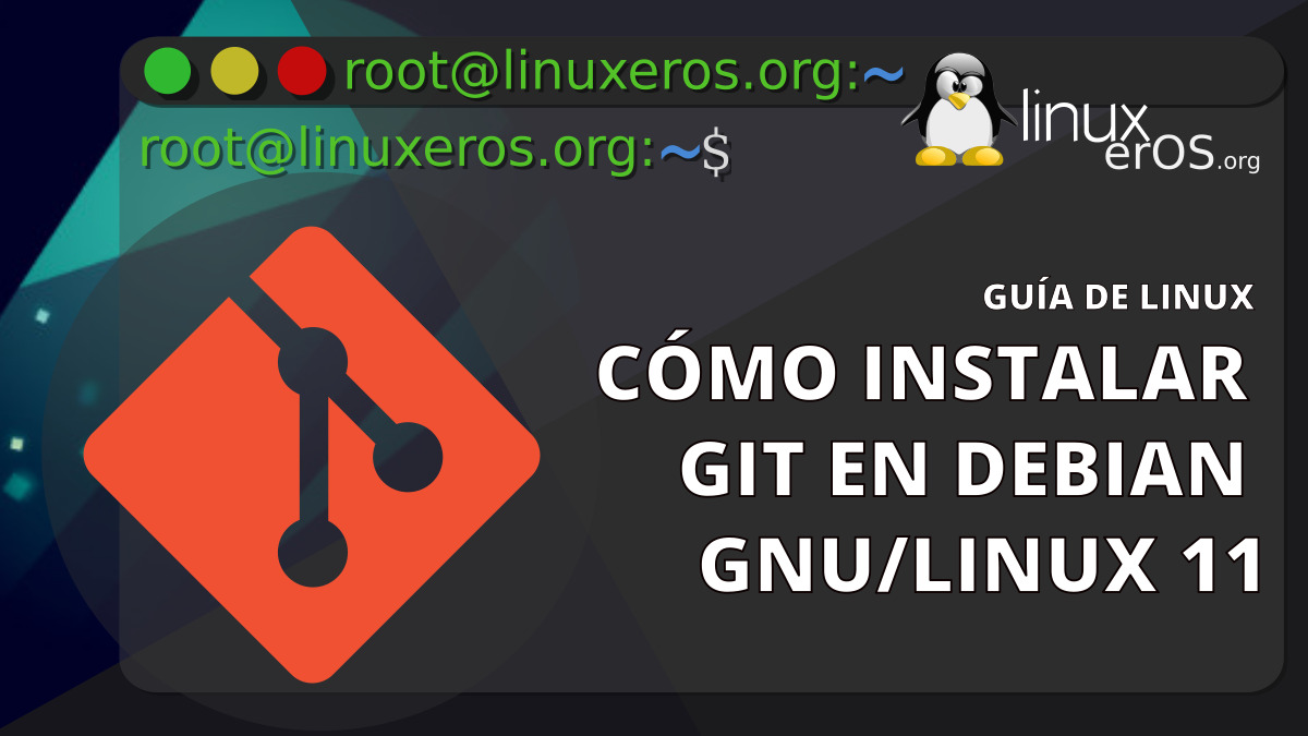 """Cómo Instalar GIT en Debian GNU/Linux 11 """"Bullseye"""""""