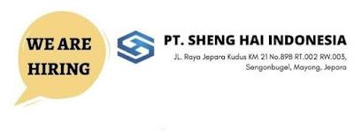 INFO LOKER PT SHENG HAI INDONESIA Jepara terbaru 2021, Saat ini membuka lowongan untuk posisi