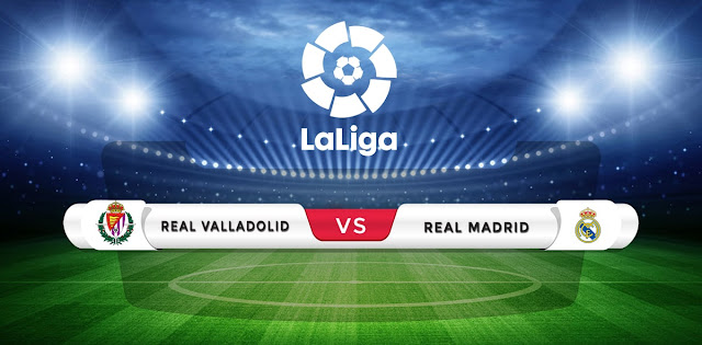 Valladolid vs Real Madrid Prediction & Match Preview
