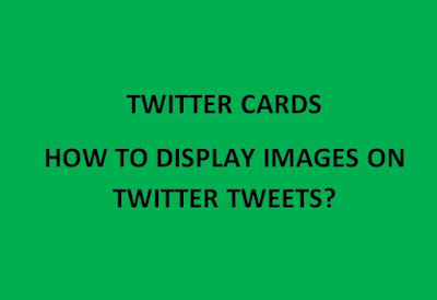 TWITTER CARDS-HOW TO DISPLAY IMAGES ON TWITTER TWEETS