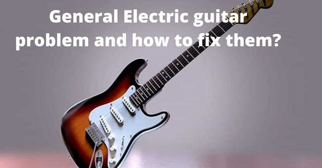 common electric guitar problems