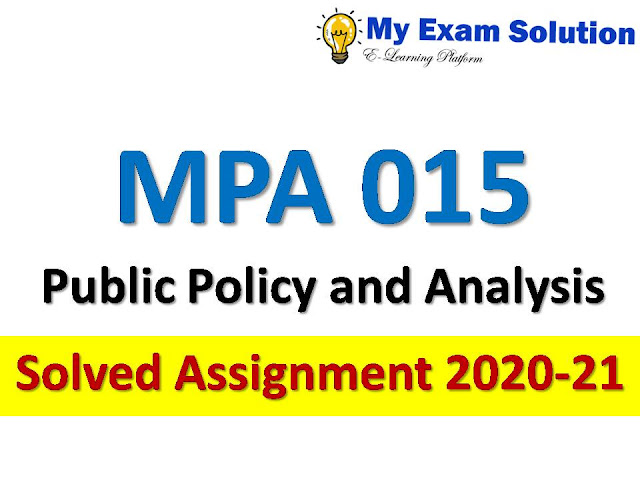 MPA 015 Public Policy and Analysis Solved Assignment 2020-21