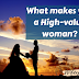 What makes you a High-value woman?