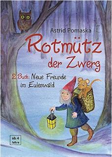 Rotmütz der Zwerg, 2. Buch: Neue Freunde im Eulenwald.  Hier ist die Fortsetzung der  Zwergengeschichten von Rotmütz, seiner Freundin Rosina und den Tieren des Waldes.  Ein Vorlesebuch mit Gute Nacht Geschichten für Kinder ab 4 Jahren.