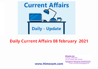 Daily Current Affairs 08 february  2021