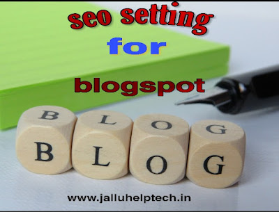 blogspot ब्लॉग की फुल seo सेटिंग कैसे करे? 2019,blogger blog ki seo setting