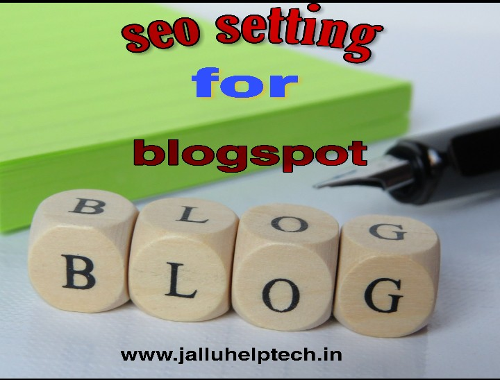 blogspot ब्लॉग की फुल seo सेटिंग कैसे करे? 2019