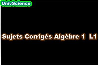 Sujets Corrigés Algèbre 1 L1 .