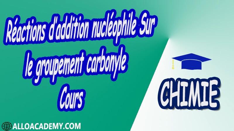 Réactions d'addition nucléophile Sur le groupement carbonyle - Cours pdf ( Chimie Organique Fonctionnelle )