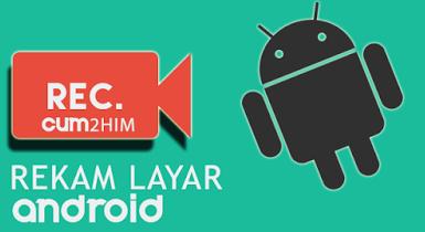 3 Aplikasi Perekam Layar Android Tanpa Menggunakan Hak Akses Root