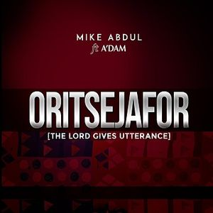 DOWNLOAD: Mike Abdul - Oritsejafor Ft. A'dam [Mp3, Lyrics, Video]
