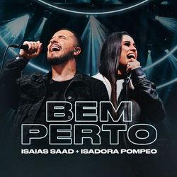 Bem Perto (Ao Vivo) – Isaías Saad e Isadora Pompeo Mp3