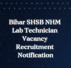 Bihar SHSB NHM Lab Technician Vacancy Recruitment Notification
