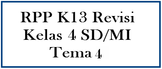Download RPP K13 Revisi Terbaru Kelas 4 SD/MI Tema 4