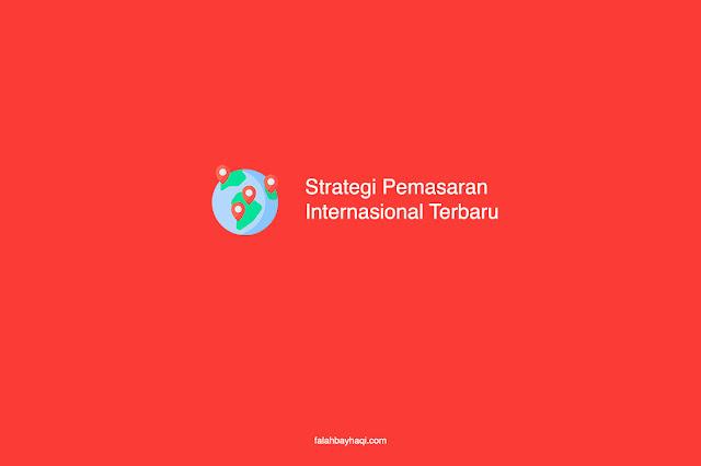 Strategi Pemasaran Internasional Terbaru