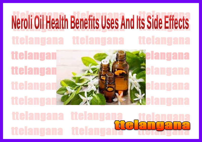 Neroli Oil Health Benefits Uses And Its Side Effects