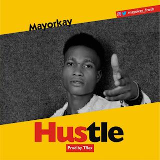 [Music] Mayorkay – Hustle (prod. By TFLEX) @Mayorkay_frosh