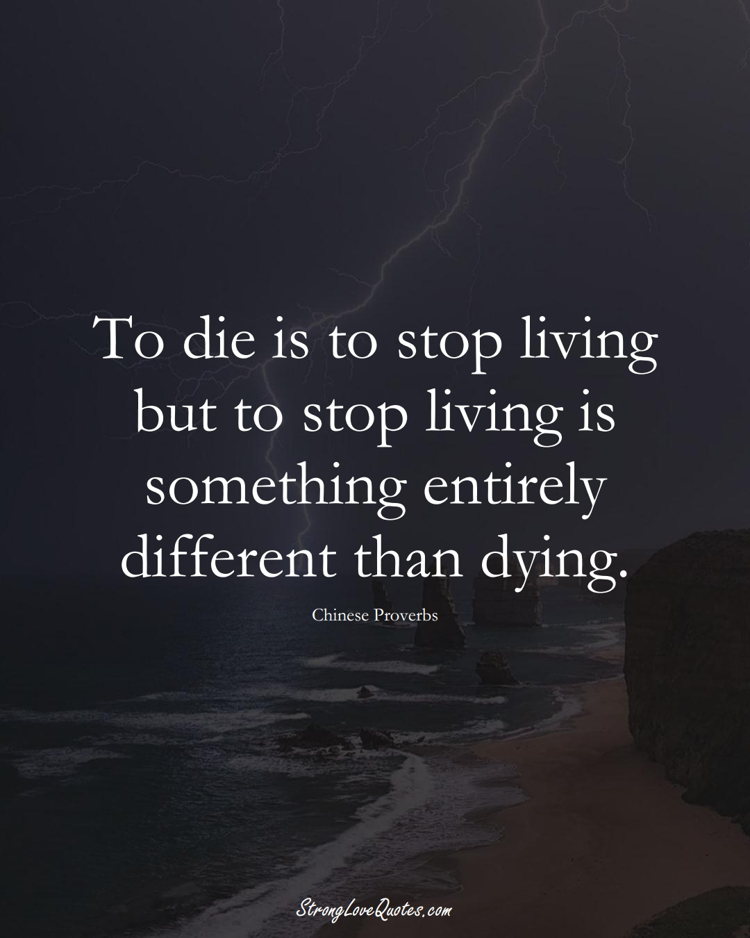 To die is to stop living but to stop living is something entirely different than dying. (Chinese Sayings);  #AsianSayings