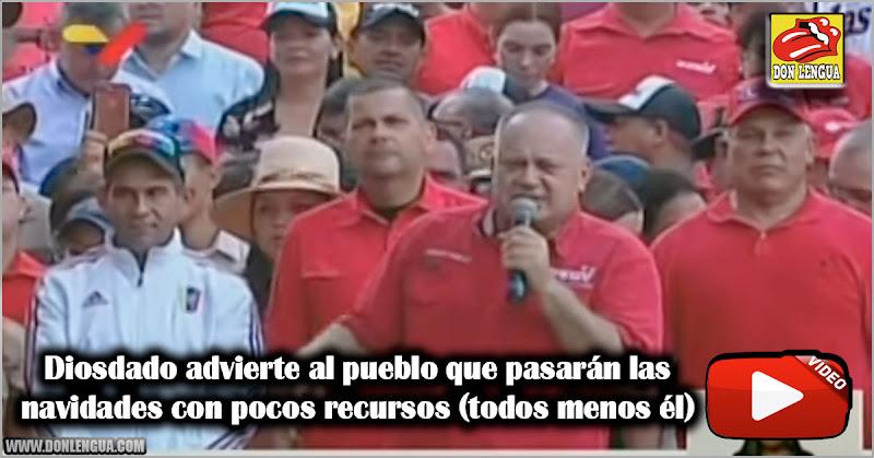 Diosdado advierte al pueblo que pasarán navidades con pocos recursos (todos menos él)