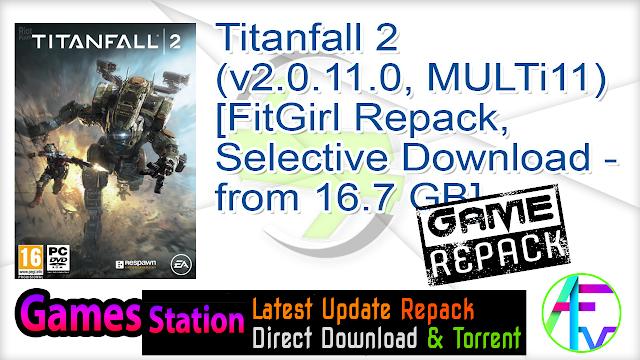 Titanfall 2 (v2.0.11.0, MULTi11) [FitGirl Repack, Selective Download – from 16.7 GB]