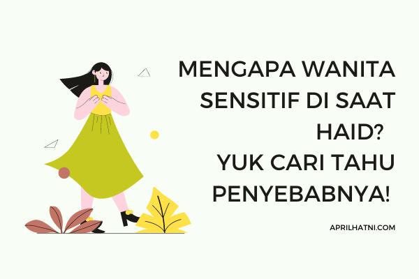 mengapa wanita sensitif pada saat haid