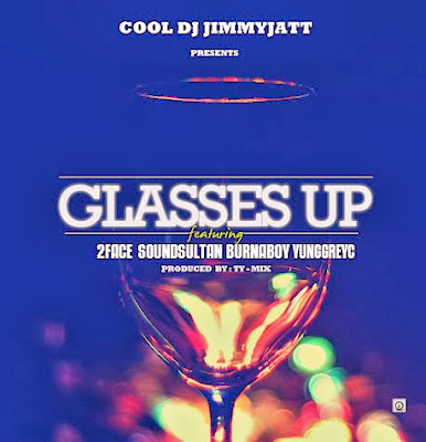 DJ Jimmy Jatt - Glasses Up ft. 2face, Sound Sultan, Burna Boy, Yung GreyC