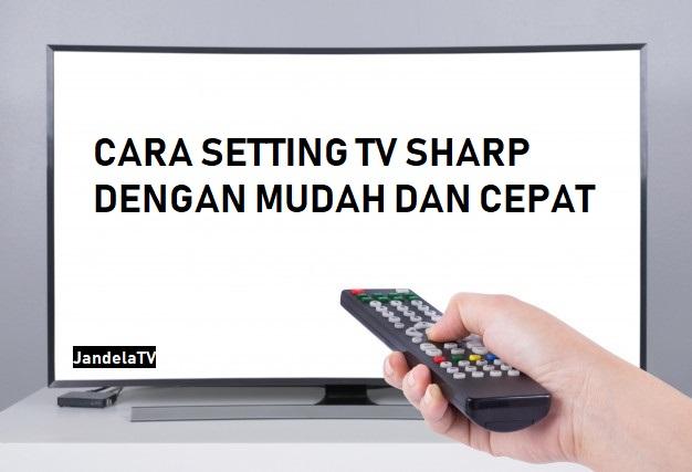 Cara Setting Tv Sharp Aquos Paling Mudah Dan Cepat Jandelatv