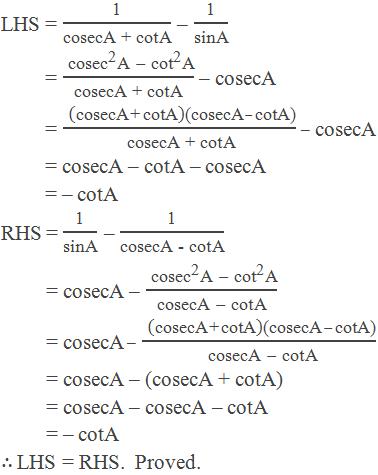 """LHS = """"1"""" /""""cosecA + cotA""""  – """"1"""" /""""sinA""""           = ("""" co"""" 〖""""sec"""" 〗^""""2""""  """"A """" -"""" """" 〖""""cot"""" 〗^""""2""""  """"A"""" )/""""cosecA + cotA""""  – cosecA      [∵ 1 = cosec2A – cot2A]          = ("""" """" (""""cosecA + cotA"""" )""""(cosecA """" -"""" cotA)"""" )/""""cosecA + cotA""""  – cosecA           = cosecA – cotA – cosecA           = – cotA RHS = """"1"""" /""""sinA""""  – """"1"""" /""""cosecA - cotA""""           = cosecA – ("""" co"""" 〖""""sec"""" 〗^""""2""""  """"A """" -"""" """" 〖""""cot"""" 〗^""""2""""  """"A"""" )/(""""cosecA """" -"""" cotA"""" )       [∵ 1 = cosec2A – cot2A]          = cosecA – ("""" """" (""""cosecA + cotA"""" )""""(cosecA """" -"""" cotA)"""" )/(""""cosecA """" -"""" cotA"""" )          = cosecA – (cosecA + cotA)          = cosecA – cosecA – cotA           = – cotA ∴ LHS = RHS.  Proved."""