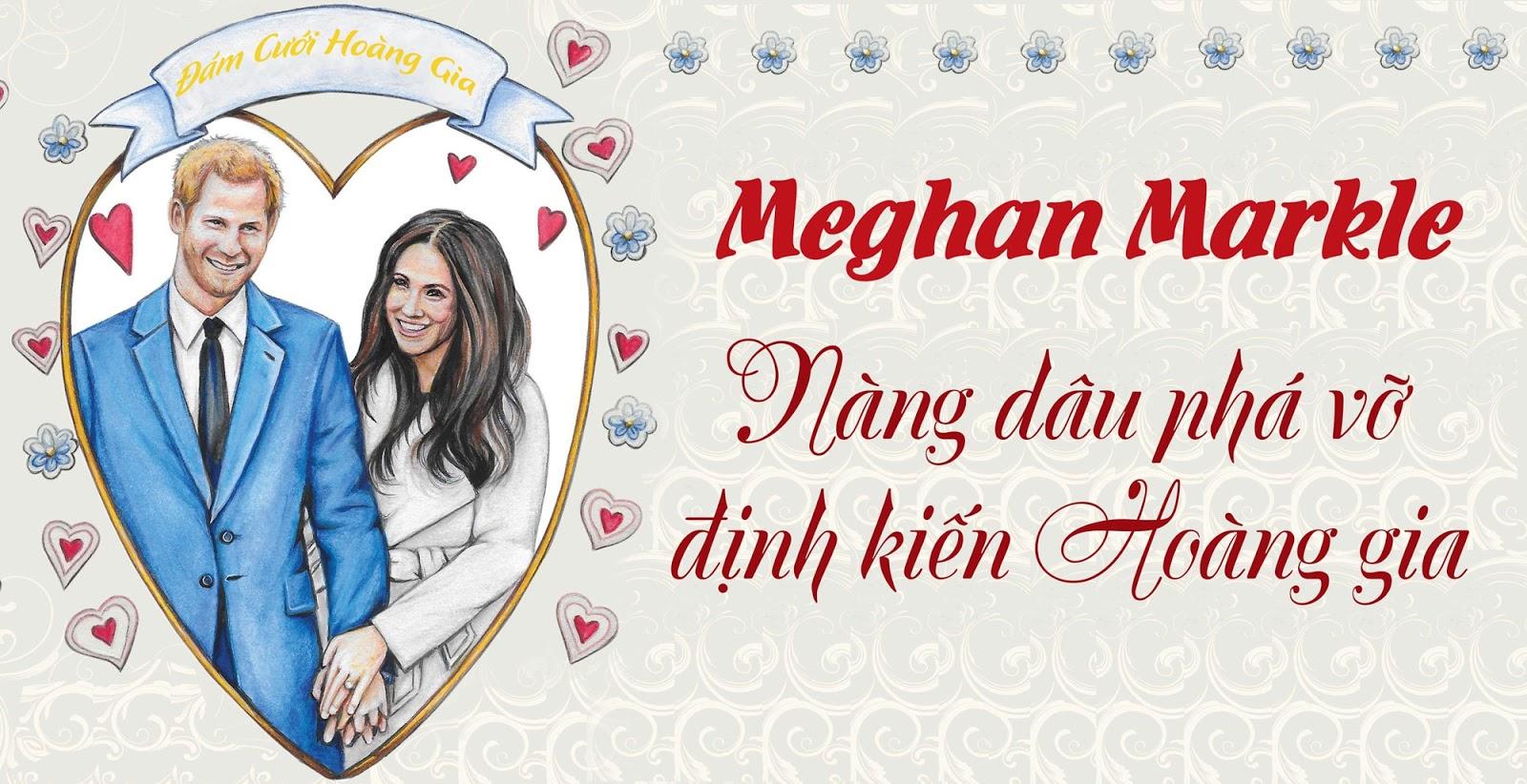 Meghan Markle - Nàng dâu phá vỡ định kiến Hoàng gia