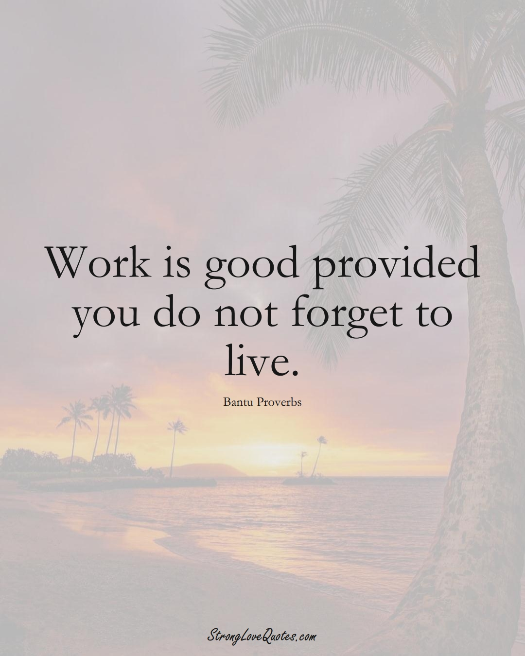 Work is good provided you do not forget to live. (Bantu Sayings);  #aVarietyofCulturesSayings