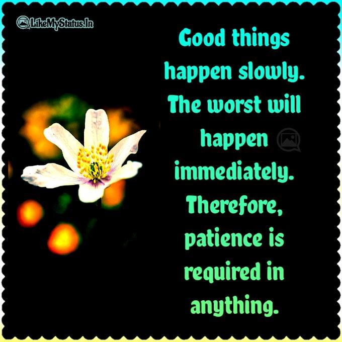 Good things happen slowly