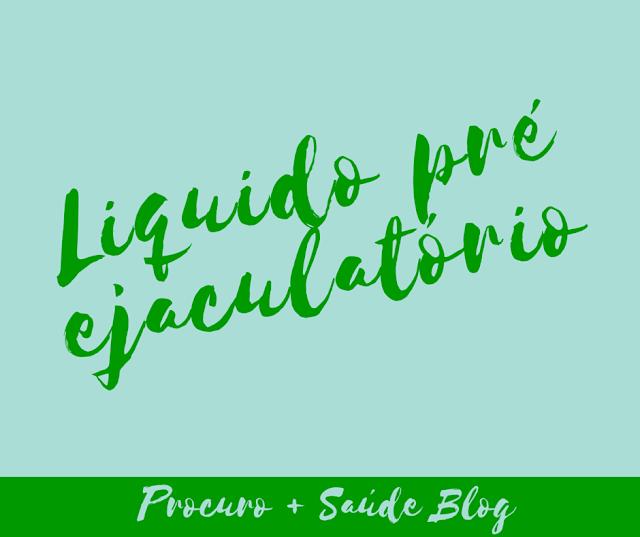 Liquido pré ejaculatório