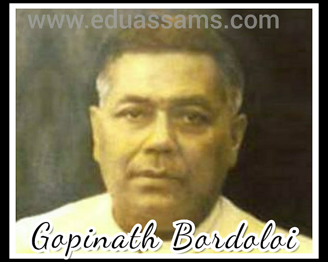 Essay, gopinath bordoloi life, gopinath bordoloi essay in assamese language, bordoloi date of birth, gopinath previous offices, Lokpriya, what was born in gopinath bordoloi, gopinath bordoloi university,