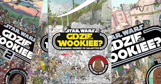 Recenzja: Star Wars: Gdzie jest Wookiee? Barwna podroż po galaktyce