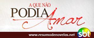 Novela A Que Nao Podia Amar - www.resumodenovelas.net