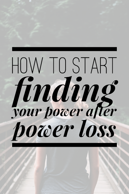 How to Start Finding Your Power After Power Loss {Post 2/5}