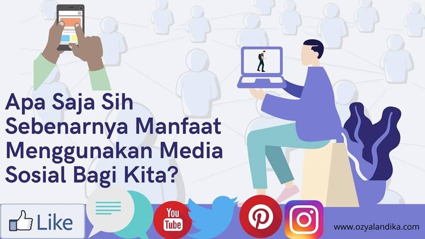 Apa Saja Sih Sebenarnya Manfaat Menggunakan Media Sosial Bagi Kita_