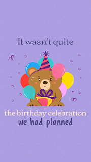 This was not the birthday celebration we had planned