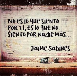 """""""No es lo que siento por ti, es lo que no siento por nadie más"""". Jaime Sabines"""