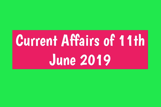 Current Affairs - 2019 - Current Affairs today 11th July 2019